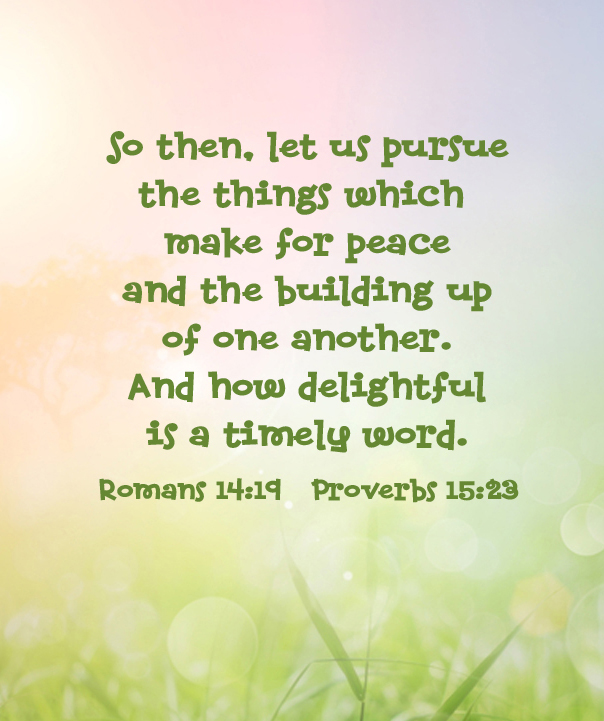 Romans 14:19 Proverbs 15:23
