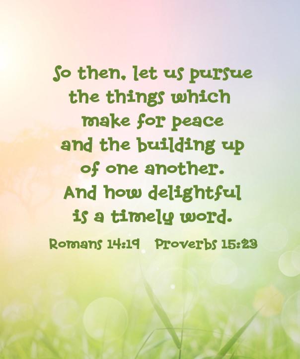 Romans 14:19 Proverbs 15:23